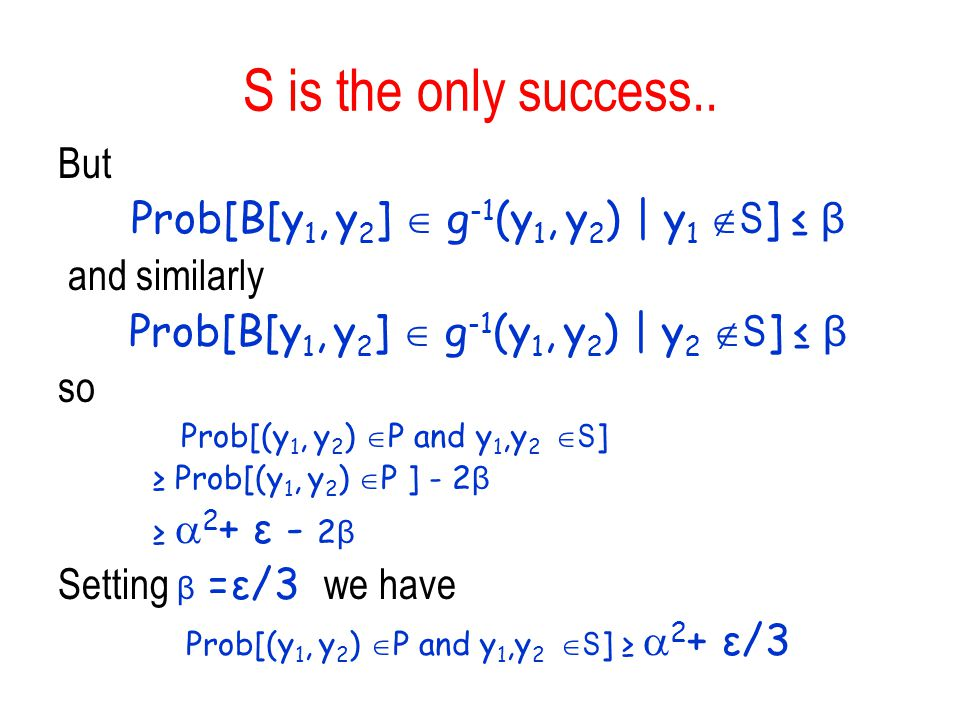 S is the only success.. But Prob[B[y1, y2]  g-1(y1, y2) | y1 S] ≤ β